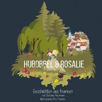 Hubobbel & Rosalie - Geschichten aus Franken