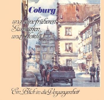 Coburg und seine früheren Gaststätten und Hotels - Ein Blick in die Vergangenheit